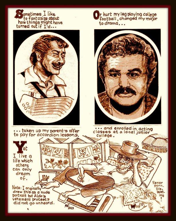 Above left (Flaco Jiminez), above right (Burt Reynolds), below (Grandpa Mongrel), belower (Aldo)